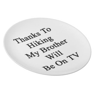 Thanks To Hiking My Brother Will Be On TV Plates