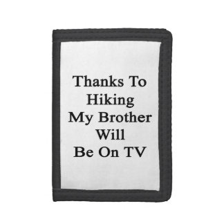 Thanks To Hiking My Brother Will Be On TV Trifold Wallets
