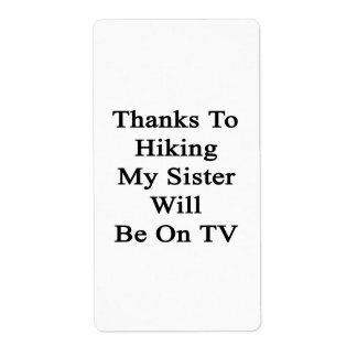 Thanks To Hiking My Sister Will Be On TV Custom Shipping Label