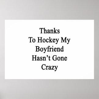 Thanks To Hockey My Boyfriend Hasn't Gone Crazy Poster