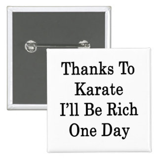 Thanks To Karate I'll Be Rich One Day Pinback Buttons