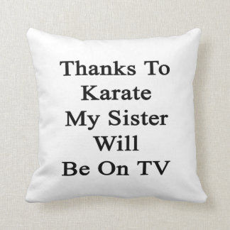 Thanks To Karate My Sister Will Be On TV Throw Pillow