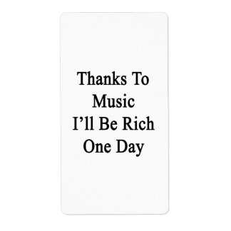 Thanks To Music I'll Be Rich One Day Shipping Label