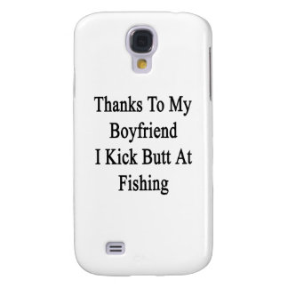 Thanks To My Boyfriend I Kick Butt At Fishing Galaxy S4 Case