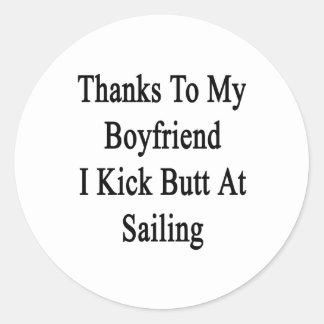 Thanks To My Boyfriend I Kick Butt At Sailing Classic Round Sticker