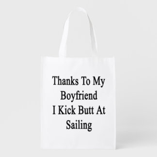 Thanks To My Boyfriend I Kick Butt At Sailing Grocery Bag