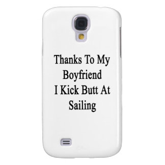 Thanks To My Boyfriend I Kick Butt At Sailing Samsung S4 Case
