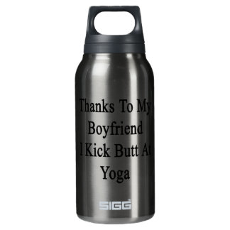Thanks To My Boyfriend I Kick Butt At Yoga Insulated Water Bottle