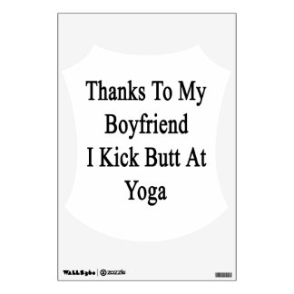 Thanks To My Boyfriend I Kick Butt At Yoga Wall Decal