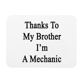 Thanks To My Brother I m A Mechanic Flexible Magnets
