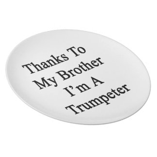 Thanks To My Brother I m A Trumpeter Dinner Plate