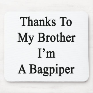 Thanks To My Brother I'm A Bagpiper Mousepads