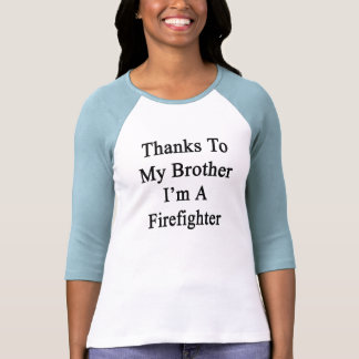 Thanks To My Brother I'm A Firefighter T-shirt