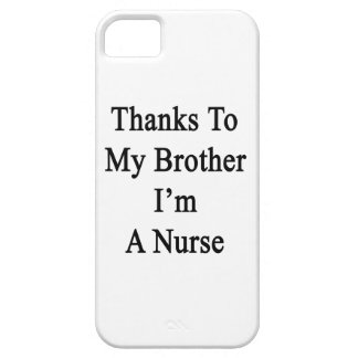 Thanks To My Brother I'm A Nurse iPhone 5 Covers