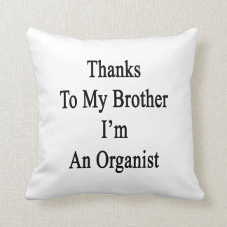 Thanks To My Brother I'm An Organist Pillows