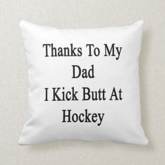 Thanks To My Dad I Kick Butt At Hockey Throw Pillow