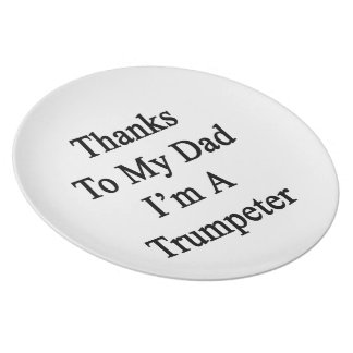 Thanks To My Dad I m A Trumpeter Dinner Plates