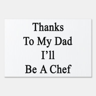 Thanks To My Dad I'll Be A Chef Sign