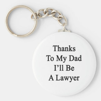 Thanks To My Dad I'll Be A Lawyer Key Chain
