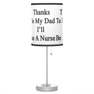 Thanks To My Dad I'll Be A Nurse Desk Lamp