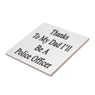 Thanks To My Dad I'll Be A Police Officer Small Square Tile