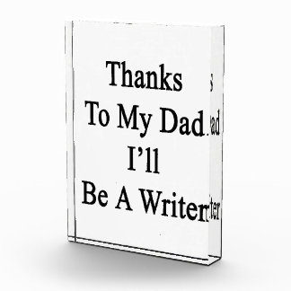 Thanks To My Dad I'll Be A Writer Acrylic Award