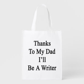 Thanks To My Dad I'll Be A Writer Market Totes