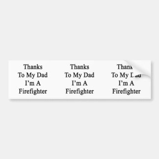 Thanks To My Dad I'm A Firefighter Car Bumper Sticker