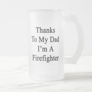 Thanks To My Dad I'm A Firefighter Frosted Beer Mug