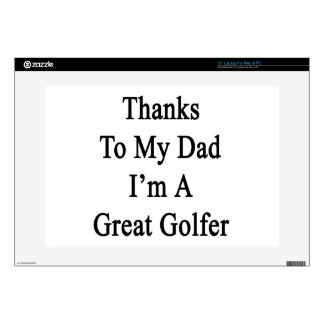 Thanks To My Dad I'm A Great Golfer Laptop Skin