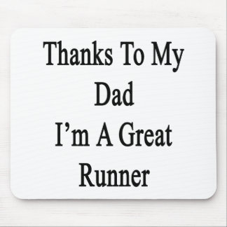 Thanks To My Dad I'm A Great Runner Mouse Pad