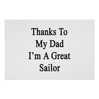Thanks To My Dad I'm A Great Sailor Poster