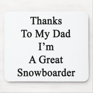 Thanks To My Dad I'm A great Snowboarder Mouse Pad