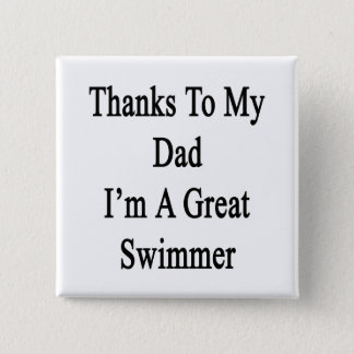 Thanks To My Dad I'm A Great Swimmer Pinback Button