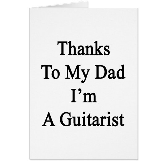 Thanks To My Dad I'm A Guitarist Card