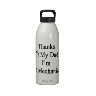 Thanks To My Dad I'm A Mechanic Water Bottles