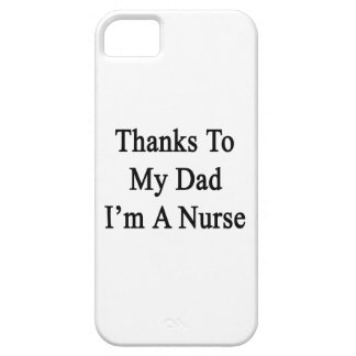 Thanks To My Dad I'm A Nurse iPhone 5 Case