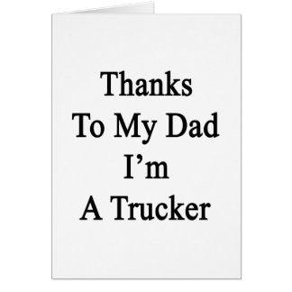 Thanks To My Dad I'm A Trucker Stationery Note Card