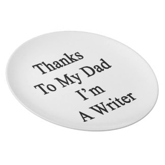 Thanks To My Dad I'm A Writer Plates