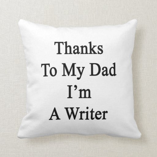 Thanks To My Dad I'm A Writer Throw Pillows