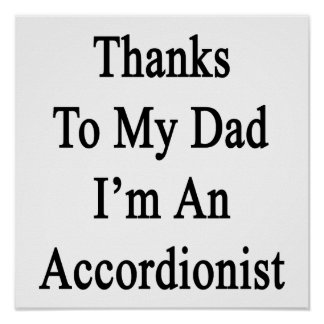 Thanks To My Dad I'm An Accordionist Poster