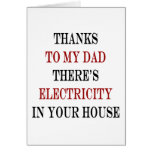 Thanks To My Dad There's Electricity In Your House Card