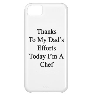 Thanks To My Dad's Efforts Today I'm A Chef Cover For iPhone 5C