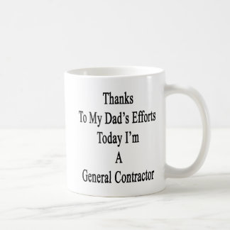 Thanks To My Dad's Efforts Today I'm A General Con Coffee Mug
