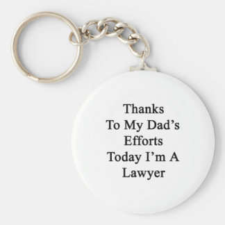 Thanks To My Dad's Efforts Today I'm A Lawyer Basic Round Button Keychain