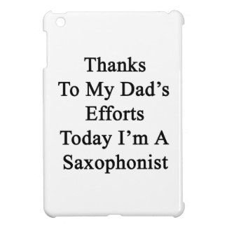 Thanks To My Dad's Efforts Today I'm A Saxophonist iPad Mini Cover