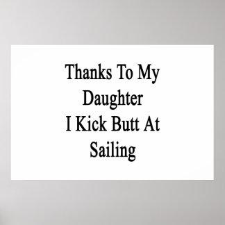 Thanks To My Daughter I Kick Butt At Sailing Poster