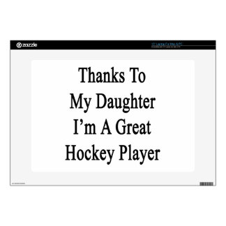 "Thanks To My Daughter I m A Great Hockey Player Skin For 15"" Laptop"