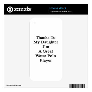 Thanks To My Daughter I'm A Great Water Polo Playe iPhone 4 Decals