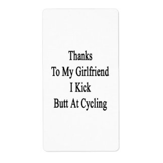 Thanks To My Girlfriend I Kick Butt At Cycling Label